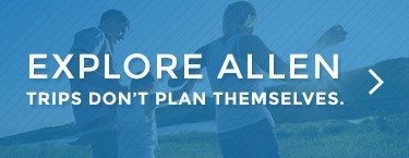 Explore Allen - Trips don't plan themselves.